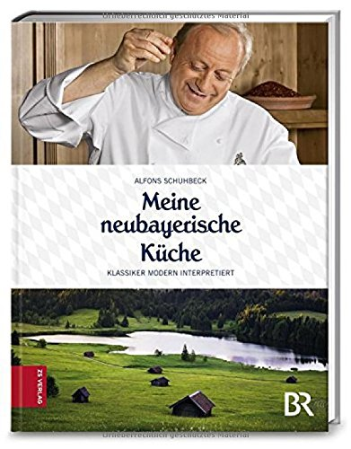 """Alfons Schuhbeck's """"Meine neubayerische Küche"""":"""